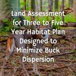 Land Assessment for Three to Five Year Habitat Plan Designed to Minimize Buck Dispersion