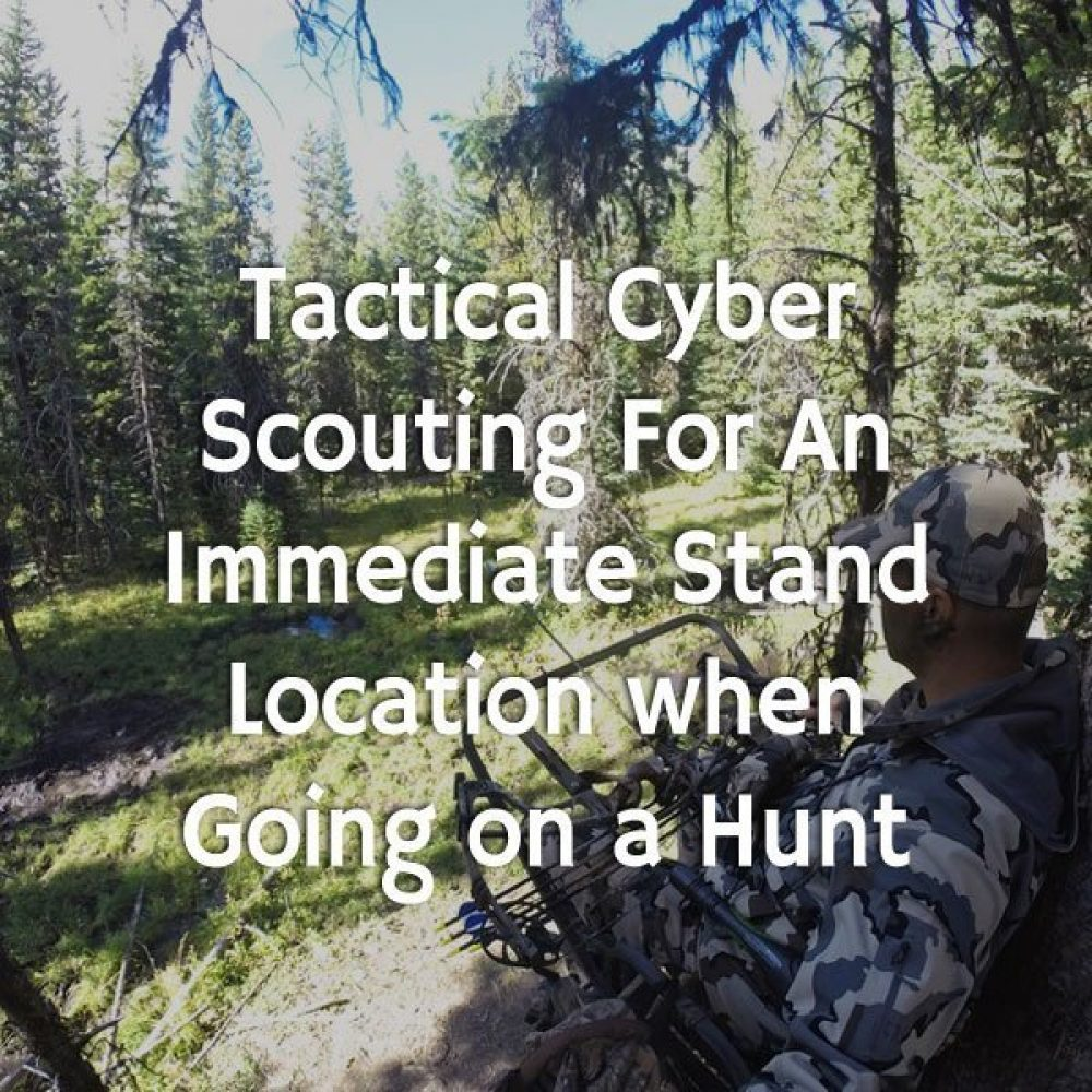 Tactical Cyber Scouting For An Immediate Stand Location when Going on a Hunt